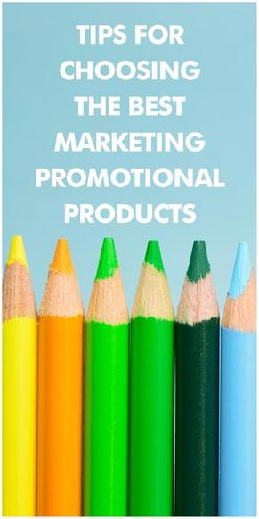 TIPS FOR CHOOSING THE BEST MARKETING PROMOTIONAL PRODUCTS